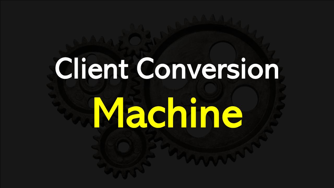Client Conversion Machine